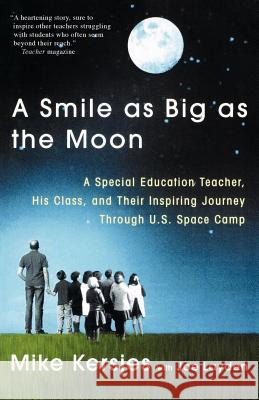 A Smile as Big as the Moon: A Special Education Teacher, His Class, and Their Inspiring Journey Through U.S. Space Camp Mike Kersjes Joe Layden 9780312303143