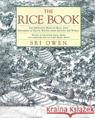 The Rice Book: The Definitive Book on Rice, with Hundreds of Exotic Recipes from Around the World Sri Owen Sri Owen 9780312303396