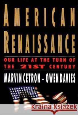 American Renaissance: Our Life at the Turn of the 21st Century Marvin Certon Owen Davies Marvin Cetron 9780312303945