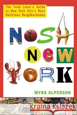 Nosh New York: The Food Lover's Guide to New York City's Most Delicious Neighborhoods Myra Alperson 9780312304171