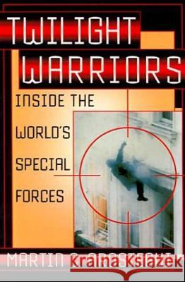 Twilight Warriors: Inside the World's Special Forces Martin C. Arostegui 9780312304713