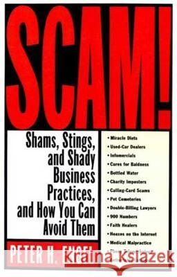 Scam!: Shams, Stings, and Shady Business Practices, and How You Can Avoid Them Peter H. Engel Peter Engele 9780312304737