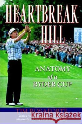 Heartbreak Hill: Anatomy of a Ryder Cup Tim Rosaforte 9780312304775
