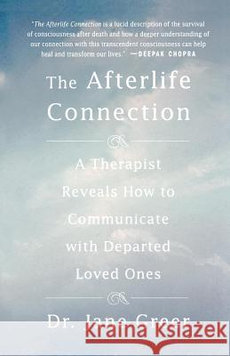 The Afterlife Connection: A Therapist Reveals How to Communicate with Departed Loved Ones Jane Greer 9780312306533