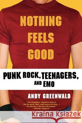 Nothing Feels Good: Punk Rock, Teenagers, and Emo Andy Greenwald 9780312308636