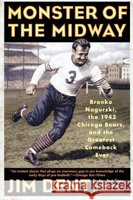 Monster of the Midway: Bronko Nagurski, the 1943 Chicago Bears, and the Greatest Comeback Ever Jim Dent 9780312308681
