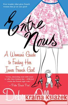 Entre Nous: A Woman's Guide to Finding Her Inner French Girl Debra Ollivier 9780312308773