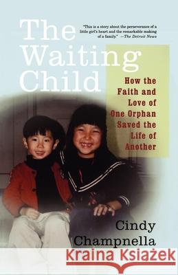 The Waiting Child: How the Faith and Love of One Orphan Saved the Life of Another Cindy Champnella 9780312309640
