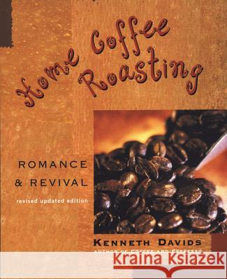 Home Coffee Roasting: Romance & Revival Kenneth Davids 9780312312190