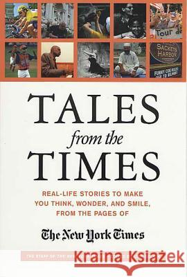Tales from the Times: Real-Life Stories to Make You Think, Wonder, and Smile, from the Pages of the New York Times The Staff of the New York Times          New York Times                           Lisa Belkin 9780312312336