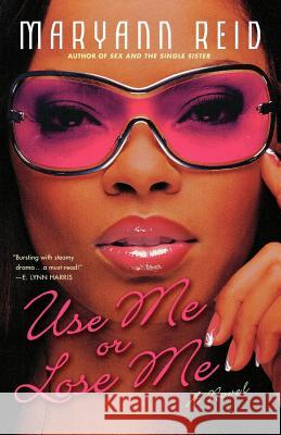 Use Me or Lose Me: A Novel of Love, Sex, and Drama Maryann Reid 9780312314385
