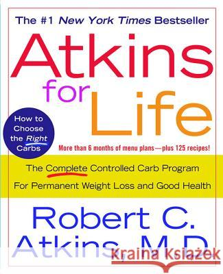 Atkins for Life: The Complete Controlled Carb Program for Permanent Weight Loss and Good Health Robert C. Atkins 9780312315238 St. Martin's Griffin
