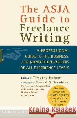 The Asja Guide to Freelance Writing: A Professional Guide to the Business, for Nonfiction Writers of All Experience Levels Timothy Harper Samuel G. Freedman American Society of Journalists and Auth 9780312318529