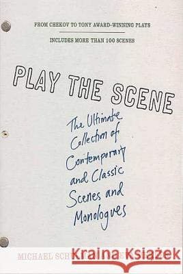 Play the Scene: The Ultimate Collection of Contemporary and Classic Scenes and Monologues Eva Mekler Michael Schulman 9780312318796