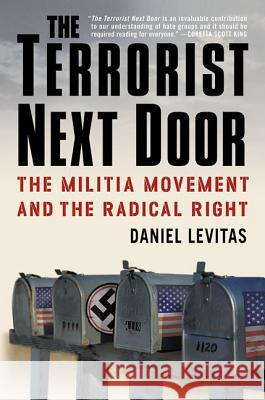 The Terrorist Next Door: The Militia Movement and the Radical Right Daniel Levitas 9780312320416