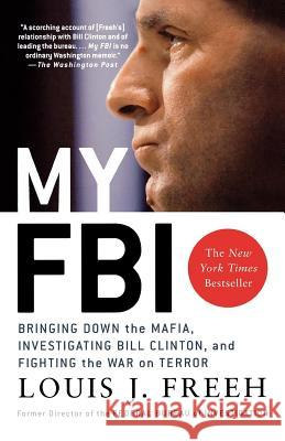 My FBI: Bringing Down the Mafia, Investigating Bill Clinton, and Fighting the War on Terror Louis J. Freeh Howard Means 9780312321901