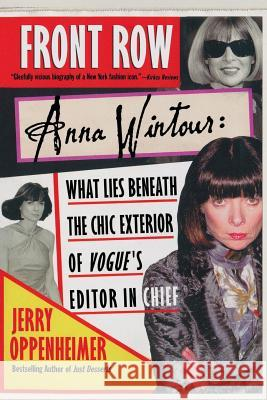 Front Row: Anna Wintour: What Lies Beneath the Chic Exterior of Vogue's Editor in Chief Jerry Oppenheimer 9780312323110