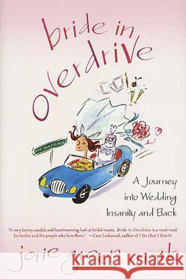 Bride in Overdrive: A Journey Into Wedding Insanity and Back Jorie Green Mark 9780312323394