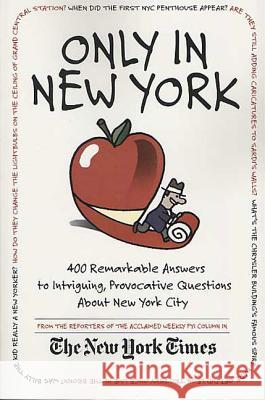 Only in New York: 400 Remarkable Answers to Intriguing, Provocative Questions about New York City Stuart Goldenberg Reporters of the F y I Column in the New New York Times 9780312326050