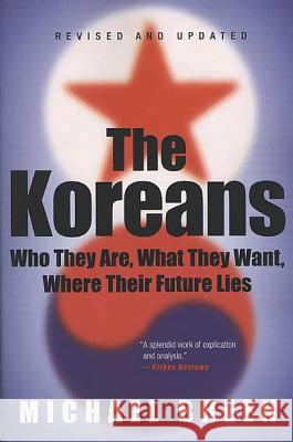 The Koreans: Who They Are, What They Want, Where Their Future Lies Michael Breen 9780312326098