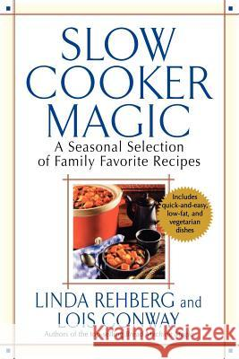 Slow Cooker Magic: A Seasonal Selection of Family Favorite Recipes Linda Rehberg Lois Conway 9780312326579