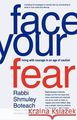 Face Your Fear: Living with Courage in an Age of Caution Shmuley Boteach 9780312326739