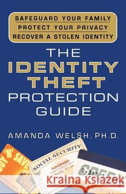The Identity Theft Protection Guide: *safeguard Your Family *protect Your Privacy *recover a Stolen Identity Amanda Welsh 9780312327095