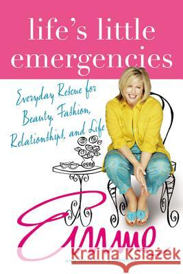 Life's Little Emergencies: Everyday Rescue for Beauty, Fashion, Relationships, and Life Natasha Stoynoff Emme Aronson Emme Stoynoff 9780312327477