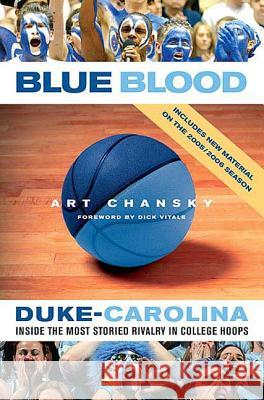 Blue Blood: Duke-Carolina: Inside the Most Storied Rivalry in College Hoops Art Chansky Dick Vitale 9780312327880