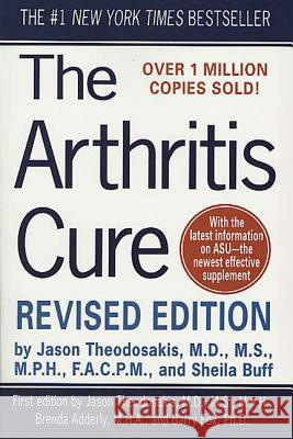 The Arthritis Cure: The Medical Miracle That Can Halt, Reverse, and May Even Cure Osteoarthritis Jason Theodosakis Sheila Buff 9780312327897