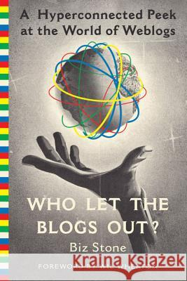 Who Let the Blogs Out?: A Hyperconnected Peek at the World of Weblogs Biz Stone Wil Wheaton 9780312330002