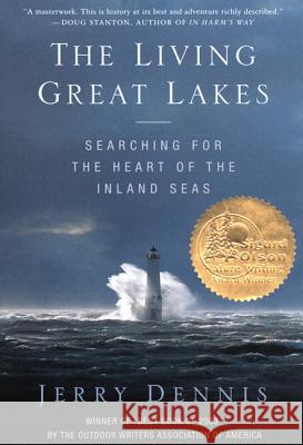 The Living Great Lakes: Searching for the Heart of the Inland Seas Jerry Dennis 9780312331030