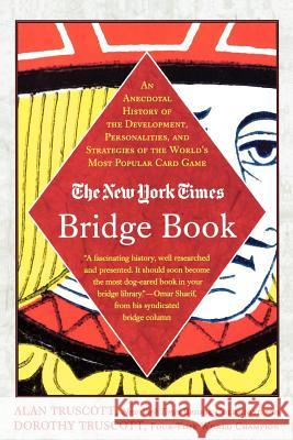 The New York Times Bridge Book: An Anecdotal History of the Development, Personalities and Strategies of the World's Most Popular Card Game Alan Truscott Dorothy Hayden Truscott 9780312331078