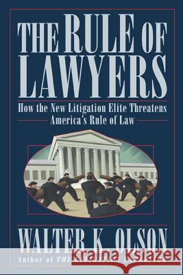 The Rule of Lawyers: How the New Litigation Elite Threatens America's Rule of Law Walter K. Olson 9780312331191