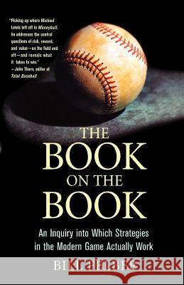 The Book on the Book: An Inquiry Into Which Strategies in the Modern Game Actually Work Bill Felber 9780312332655