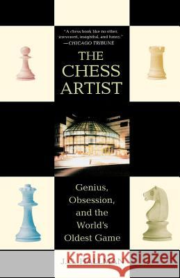 The Chess Artist: Genius, Obsession, and the World's Oldest Game J. C. Hallman 9780312333966