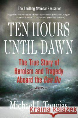 Ten Hours Until Dawn: The True Story of Heroism and Tragedy Aboard the Can Do Michael Tougias 9780312334369
