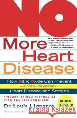No More Heart Disease: How Nitric Oxide Can Prevent--Even Reverse--Heart Disease and Strokes Louis Ignarro 9780312335823