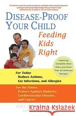 Disease-Proof Your Child: Feeding Kids Right Joel Fuhrman 9780312338084