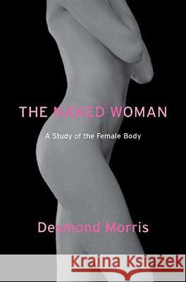 The Naked Woman: A Study of the Female Body Desmond Morris 9780312338534