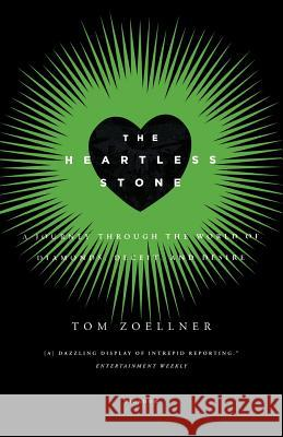The Heartless Stone: A Journey Through the World of Diamonds, Deceit, and Desire Tom Zoellner 9780312339708
