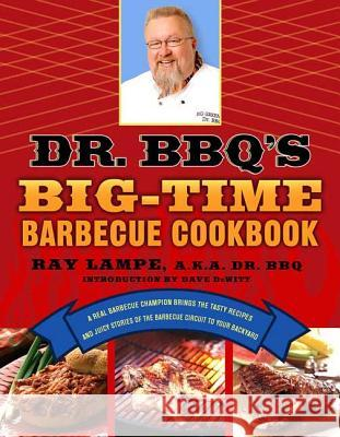 Dr. BBQ's Big-Time Barbecue Cookbook: A Real Barbecue Champion Brings the Tasty Recipes and Juicy Stories of the Barbecue Circuit to Your Backyard Ray Lampe 9780312339791