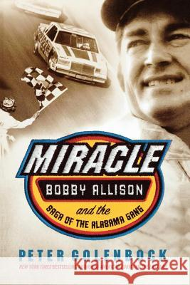 Miracle: Bobby Allison and the Saga of the Alabama Gang Peter Golenbock 9780312340025