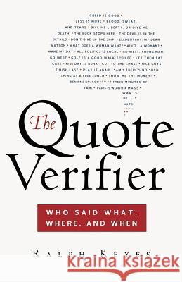 The Quote Verifier: Who Said What, Where, and When Ralph Keyes 9780312340049