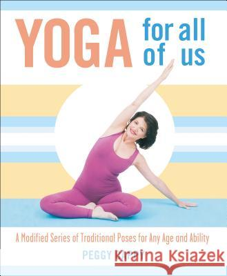 Yoga for All of Us: A Modified Series of Traditional Poses for Any Age and Ability Peggy Cappy 9780312340872