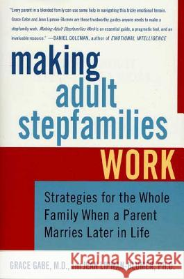 Making Adult Stepfamilies Work Jean Lipman-Blumen Grace Gabe Grace Gabe 9780312342715