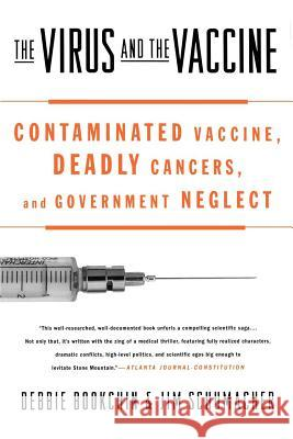 The Virus and the Vaccine: Contaminated Vaccine, Deadly Cancers, and Government Neglect Debbie Bookchin Jim Schumacher 9780312342722
