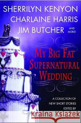 My Big Fat Supernatural Wedding P. N. Elrod Sherrilyn Kenyon Charlaine Harris 9780312343606