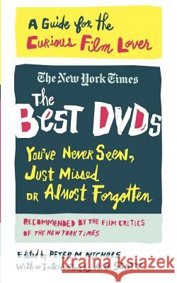 The Best DVDs You've Never Seen, Just Missed or Almost Forgotten Peter M. Nichols A. O. Scott 9780312343620