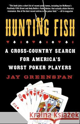 Hunting Fish: A Cross-Country Search for America's Worst Poker Players Jay Greenspan 9780312347840